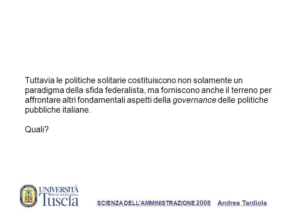 Tuttavia le politiche solitarie costituiscono non solamente un paradigma della sfida federalista, ma forniscono anche il terreno per affrontare altri fondamentali aspetti della governance delle politiche pubbliche italiane.