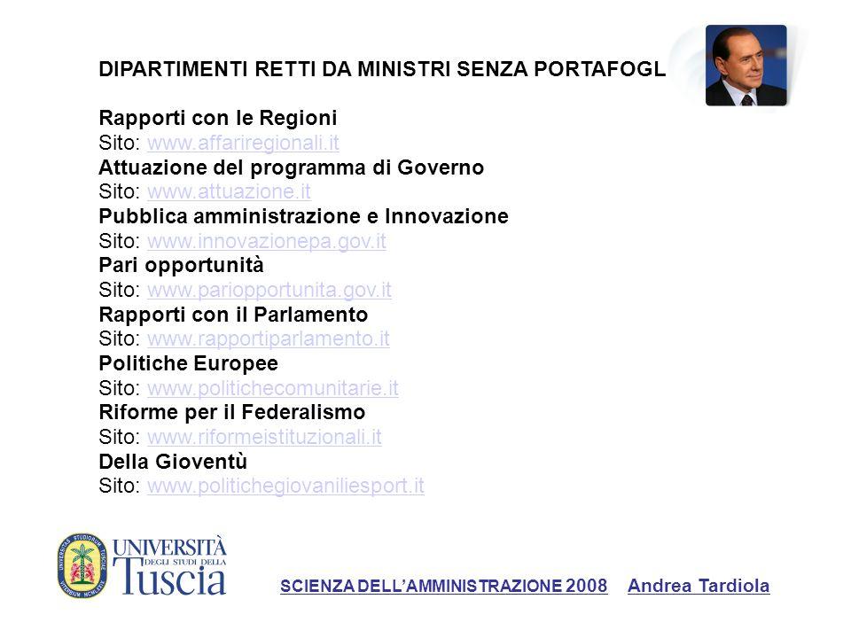 SCIENZA DELLAMMINISTRAZIONE 2008 Andrea Tardiola DIPARTIMENTI RETTI DA MINISTRI SENZA PORTAFOGLIO Rapporti con le Regioni Sito: www.affariregionali.it