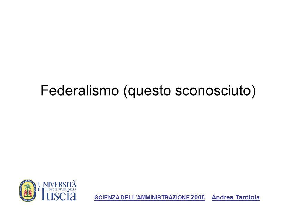 Le parole del federalismo: - … - … - … SCIENZA DELLAMMINISTRAZIONE 2008 Andrea Tardiola
