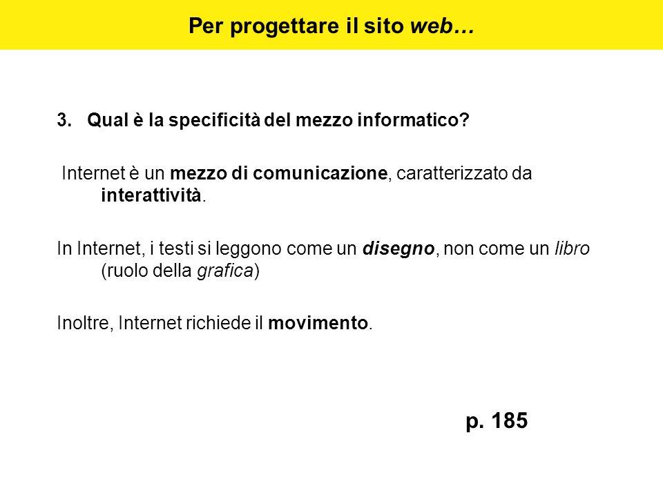 Per progettare il sito web… 3. Qual è la specificità del mezzo informatico? Internet è un mezzo di comunicazione, caratterizzato da interattività. In