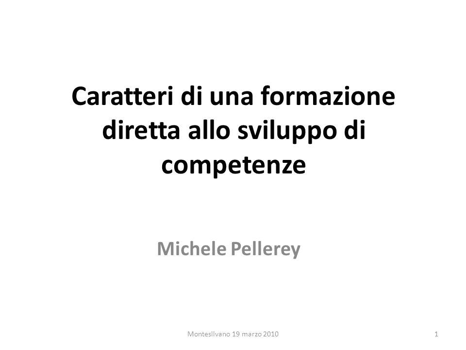 Caratteri di una formazione diretta allo sviluppo di competenze Michele Pellerey 1Montesilvano 19 marzo 2010