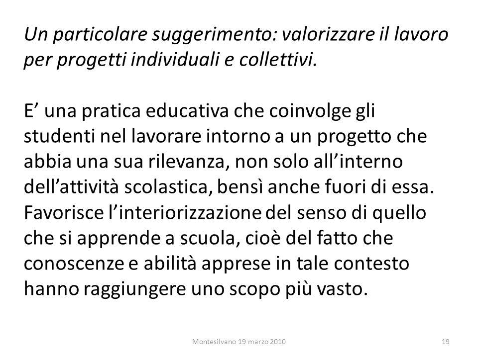 Un particolare suggerimento: valorizzare il lavoro per progetti individuali e collettivi.