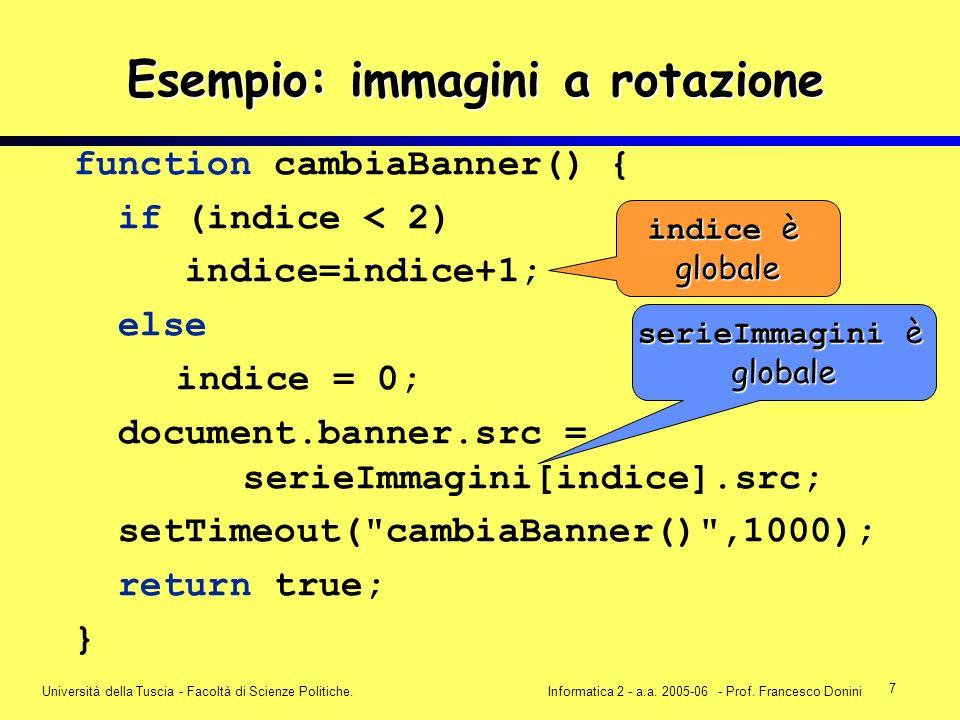 7 Università della Tuscia - Facoltà di Scienze Politiche.Informatica 2 - a.a. 2005-06 - Prof. Francesco Donini Esempio: immagini a rotazione function