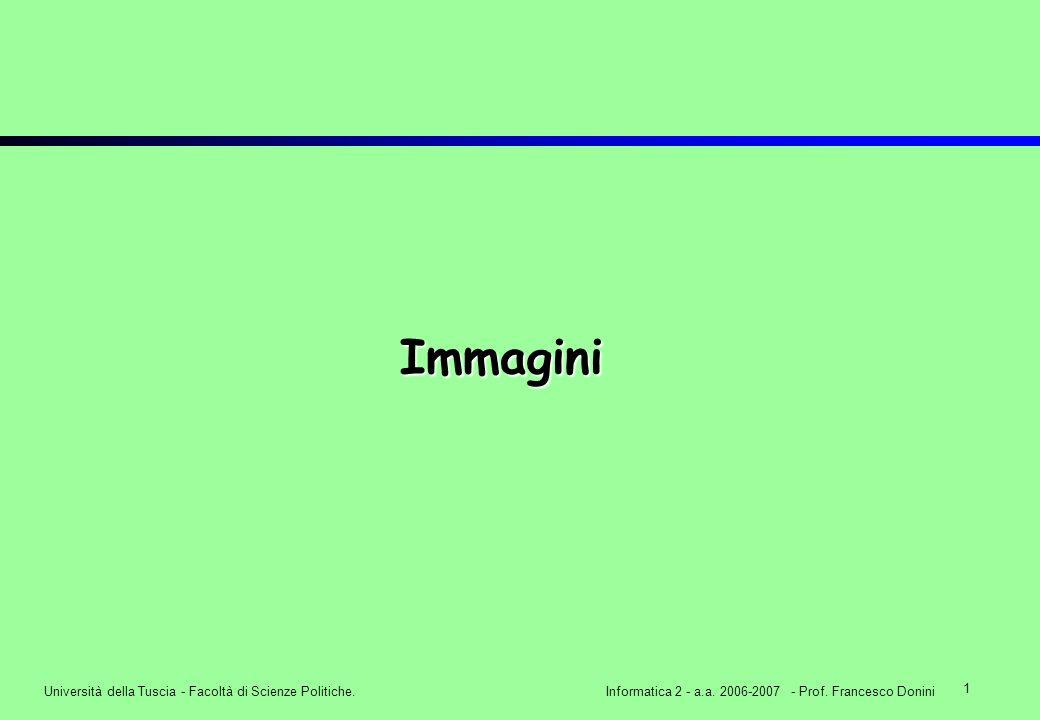 1 Università della Tuscia - Facoltà di Scienze Politiche.Informatica 2 - a.a. 2006-2007 - Prof. Francesco Donini Immagini