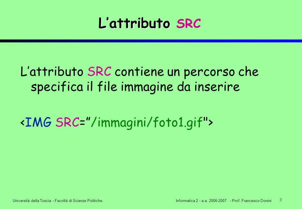 3 Università della Tuscia - Facoltà di Scienze Politiche.Informatica 2 - a.a. 2006-2007 - Prof. Francesco Donini Lattributo Lattributo SRC Lattributo