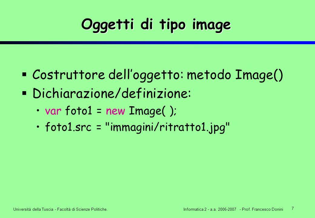 7 Università della Tuscia - Facoltà di Scienze Politiche.Informatica 2 - a.a. 2006-2007 - Prof. Francesco Donini Oggetti di tipo image Costruttore del