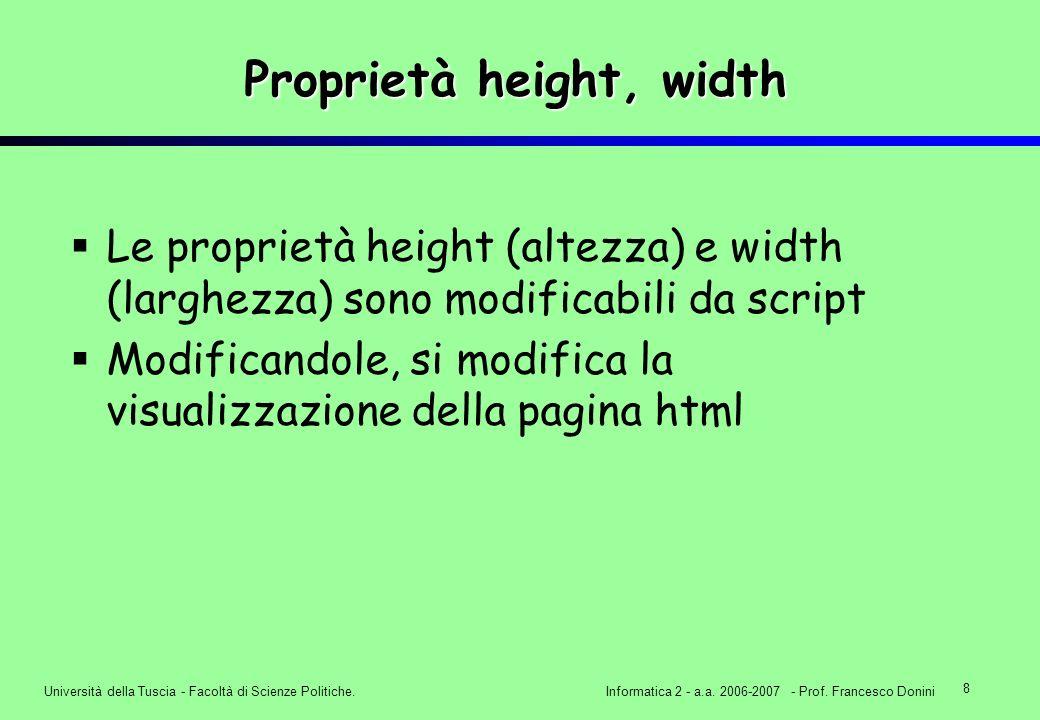 8 Università della Tuscia - Facoltà di Scienze Politiche.Informatica 2 - a.a. 2006-2007 - Prof. Francesco Donini Proprietà height, width Le proprietà
