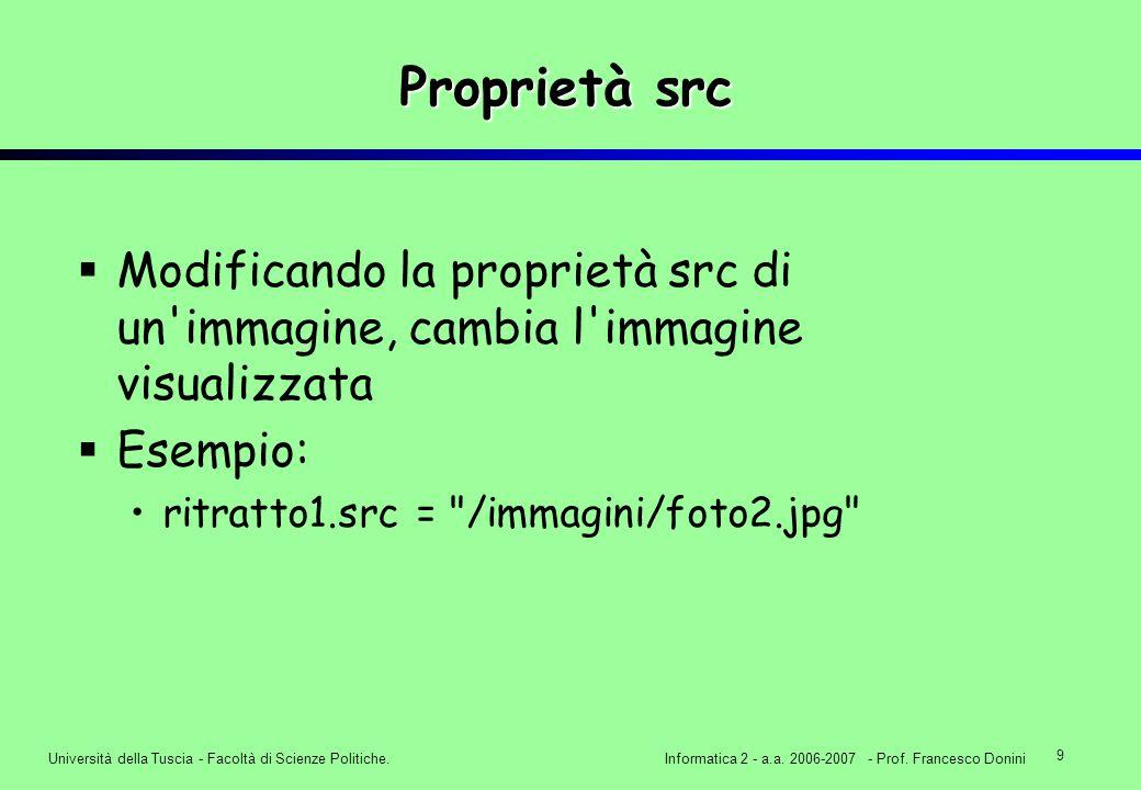 9 Università della Tuscia - Facoltà di Scienze Politiche.Informatica 2 - a.a. 2006-2007 - Prof. Francesco Donini Proprietà src Modificando la propriet