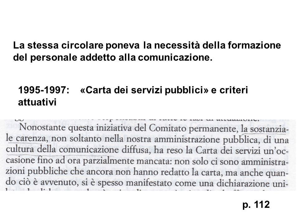 p. 112 La stessa circolare poneva la necessità della formazione del personale addetto alla comunicazione. 1995-1997: «Carta dei servizi pubblici» e cr