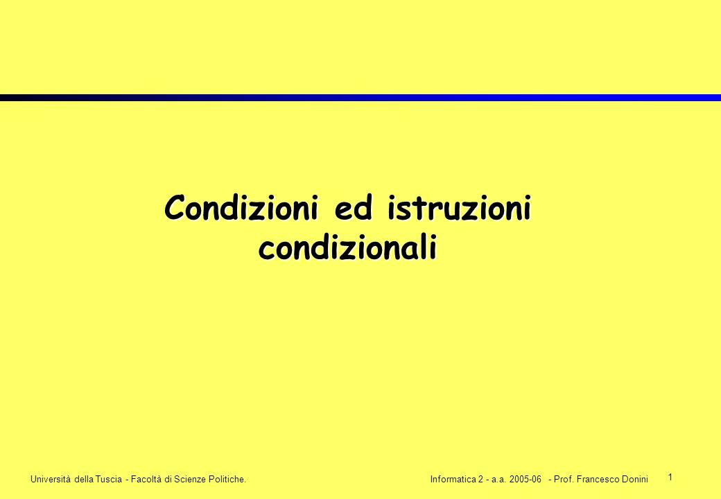 1 Università della Tuscia - Facoltà di Scienze Politiche.Informatica 2 - a.a. 2005-06 - Prof. Francesco Donini Condizioni ed istruzioni condizionali