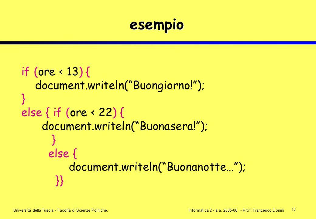 13 Università della Tuscia - Facoltà di Scienze Politiche.Informatica 2 - a.a. 2005-06 - Prof. Francesco Donini esempio if (ore < 13) { document.write