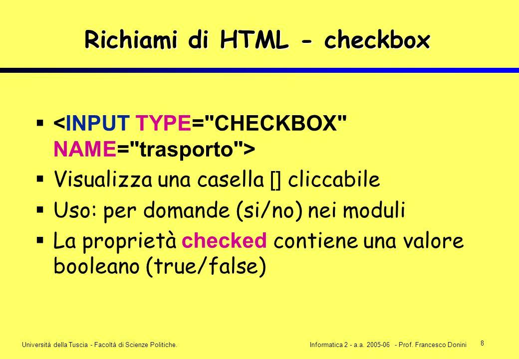 8 Università della Tuscia - Facoltà di Scienze Politiche.Informatica 2 - a.a. 2005-06 - Prof. Francesco Donini Richiami di HTML - checkbox Visualizza