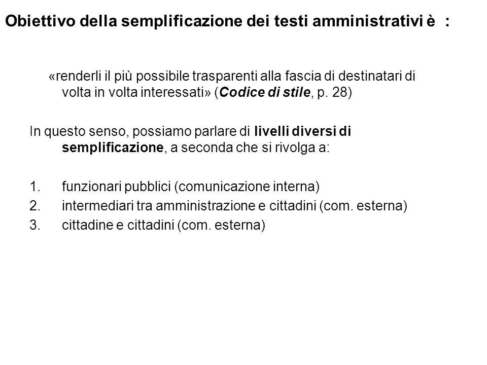 Obiettivo della semplificazione dei testi amministrativi è : «renderli il più possibile trasparenti alla fascia di destinatari di volta in volta inter