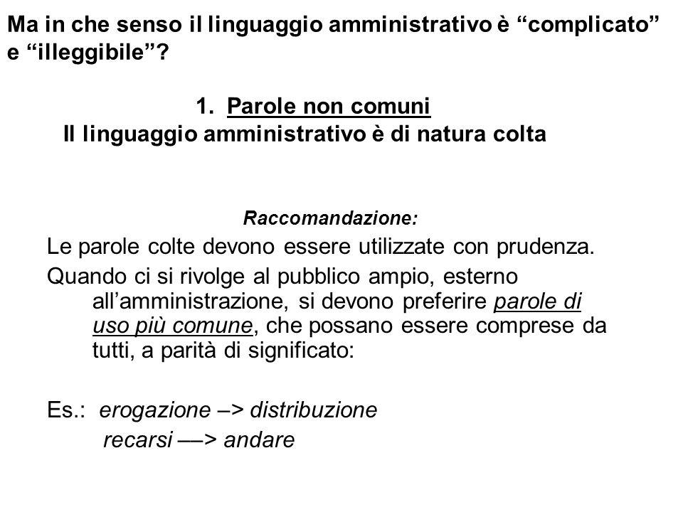 Ma in che senso il linguaggio amministrativo è complicato e illeggibile? 1. Parole non comuni Il linguaggio amministrativo è di natura colta Raccomand