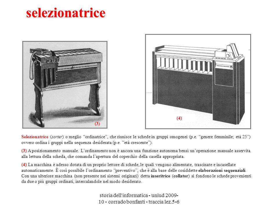storia dell'informatica - uniud 2009- 10 - corrado bonfanti - traccia lez.5-6 selezionatrice Selezionatrice (sorter) o meglio ordinatrice, che riunisc