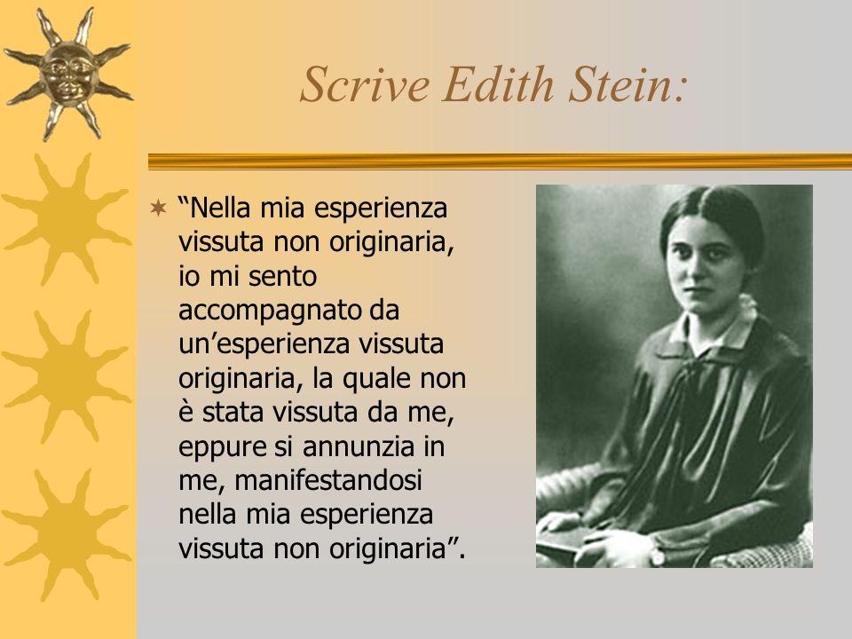 Scrive Edith Stein: Nella mia esperienza vissuta non originaria, io mi sento accompagnato da unesperienza vissuta originaria, la quale non è stata vis