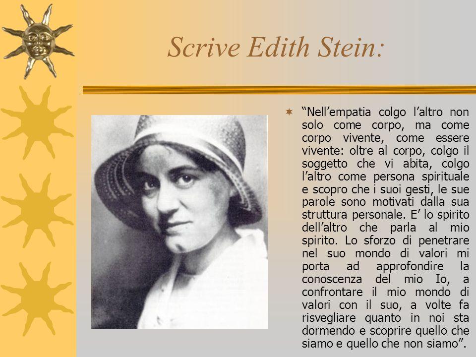 Scrive Edith Stein: Nellempatia colgo laltro non solo come corpo, ma come corpo vivente, come essere vivente: oltre al corpo, colgo il soggetto che vi