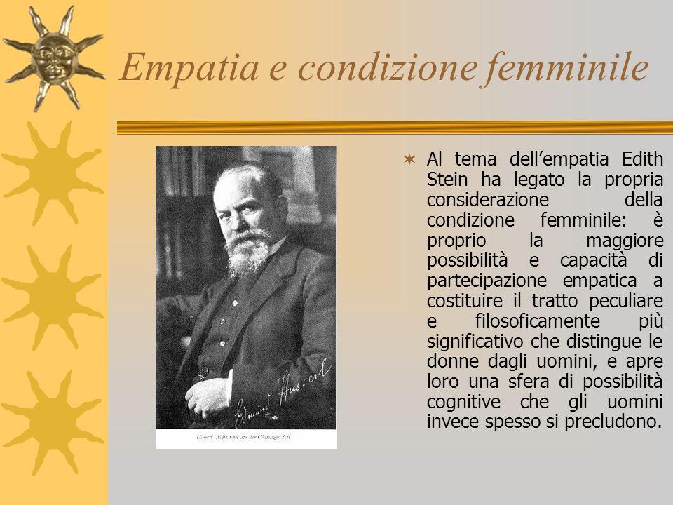 Empatia e condizione femminile Al tema dellempatia Edith Stein ha legato la propria considerazione della condizione femminile: è proprio la maggiore p