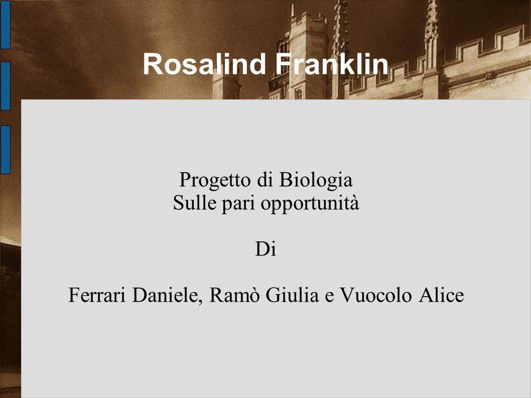 Rosalind Franklin Progetto di Biologia Sulle pari opportunità Di Ferrari Daniele, Ramò Giulia e Vuocolo Alice