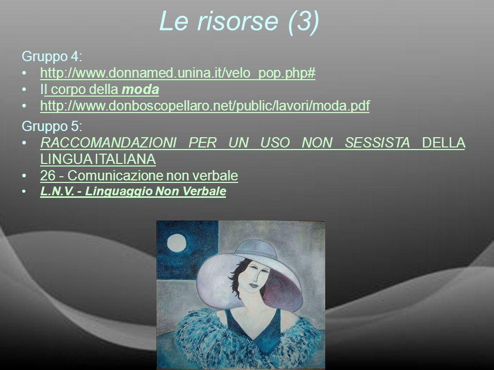 Le risorse (3) Gruppo 4: http://www.donnamed.unina.it/velo_pop.php# Il corpo della modal corpo della moda http://www.donboscopellaro.net/public/lavori