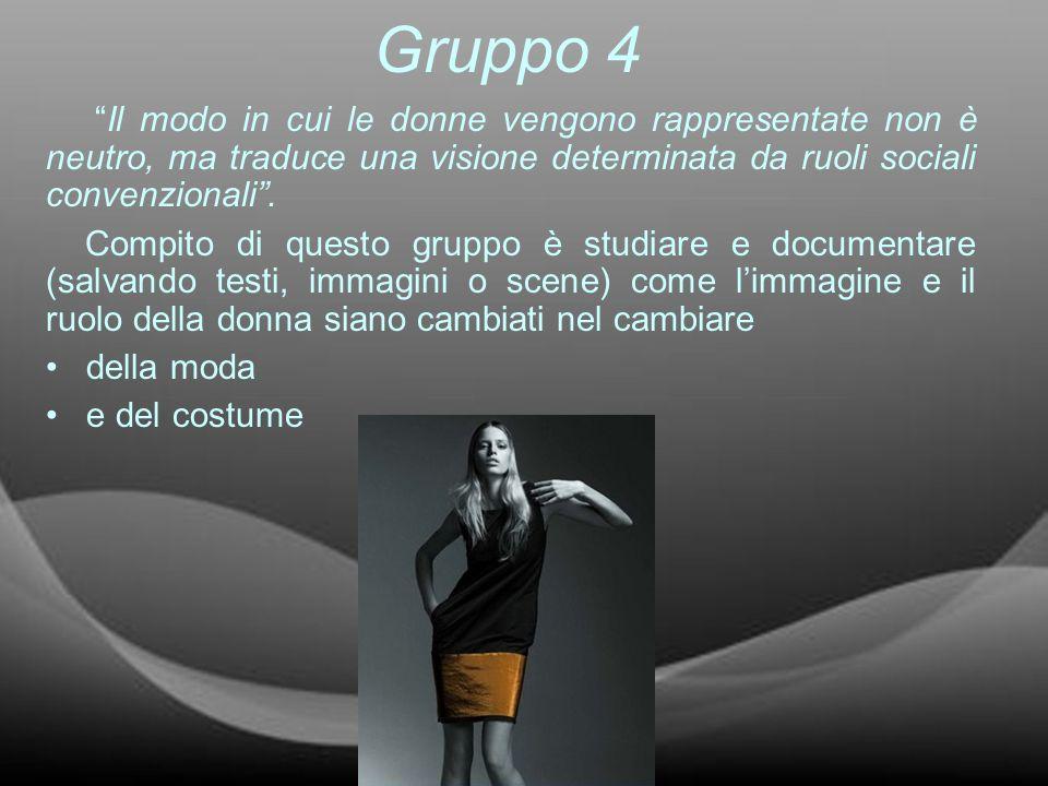 Gruppo 4 Il modo in cui le donne vengono rappresentate non è neutro, ma traduce una visione determinata da ruoli sociali convenzionali. Compito di que