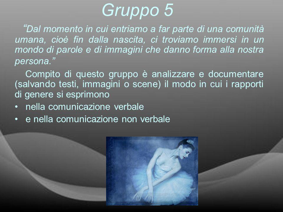 Gruppo 5 Dal momento in cui entriamo a far parte di una comunità umana, cioè fin dalla nascita, ci troviamo immersi in un mondo di parole e di immagin