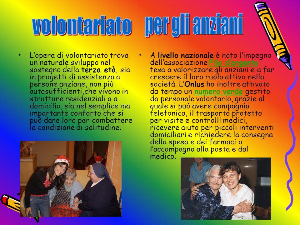 Il panorama delle associazioni di volontariato italiane è assai variegato. Ma le più importanti sono : Volontariato per gli anziani Nei carceri Per gl