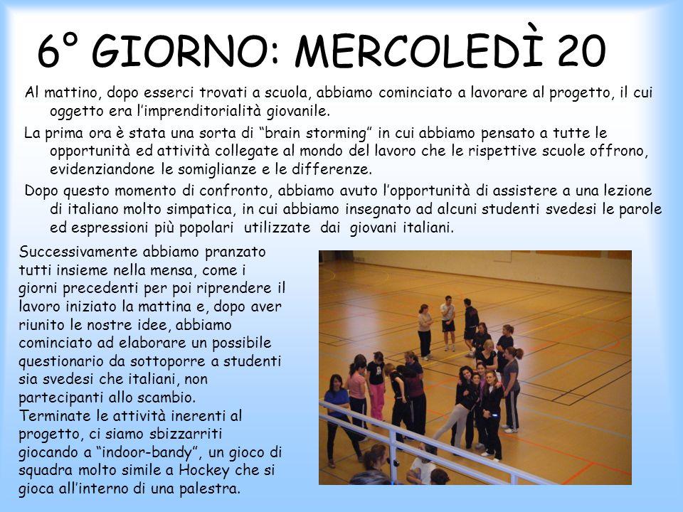 6° GIORNO: MERCOLEDÌ 20 Al mattino, dopo esserci trovati a scuola, abbiamo cominciato a lavorare al progetto, il cui oggetto era limprenditorialità giovanile.