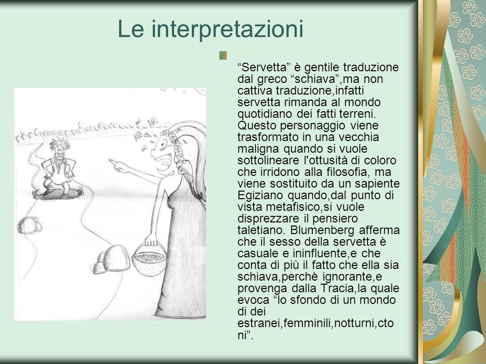 Le interpretazioni Servetta è gentile traduzione dal greco schiava,ma non cattiva traduzione,infatti servetta rimanda al mondo quotidiano dei fatti te