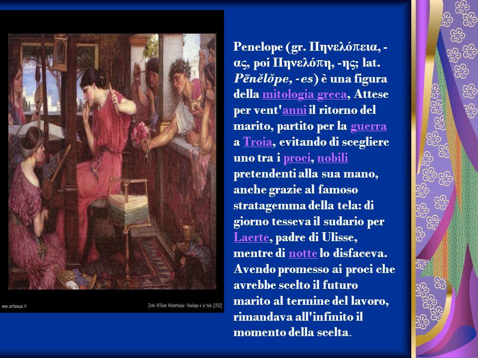 Penelope (gr. Πηνελό π εια, - ας, poi Πηνελό π η, - ης ; lat. P ē n ĕ l ŏ pe, -es) è una figura della mitologia greca, Attese per vent'anni il ritorno