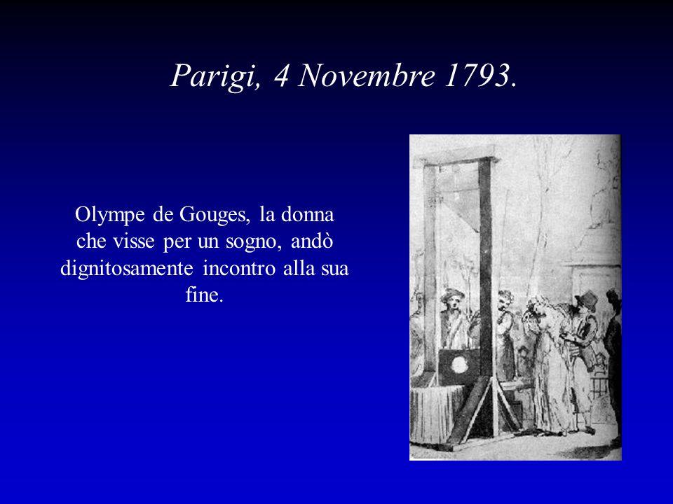 Parigi, 4 Novembre 1793. Olympe de Gouges, la donna che visse per un sogno, andò dignitosamente incontro alla sua fine.