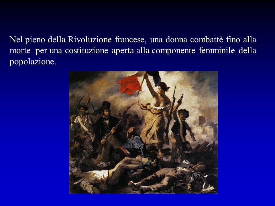 Nel pieno della Rivoluzione francese, una donna combattè fino alla morte per una costituzione aperta alla componente femminile della popolazione.