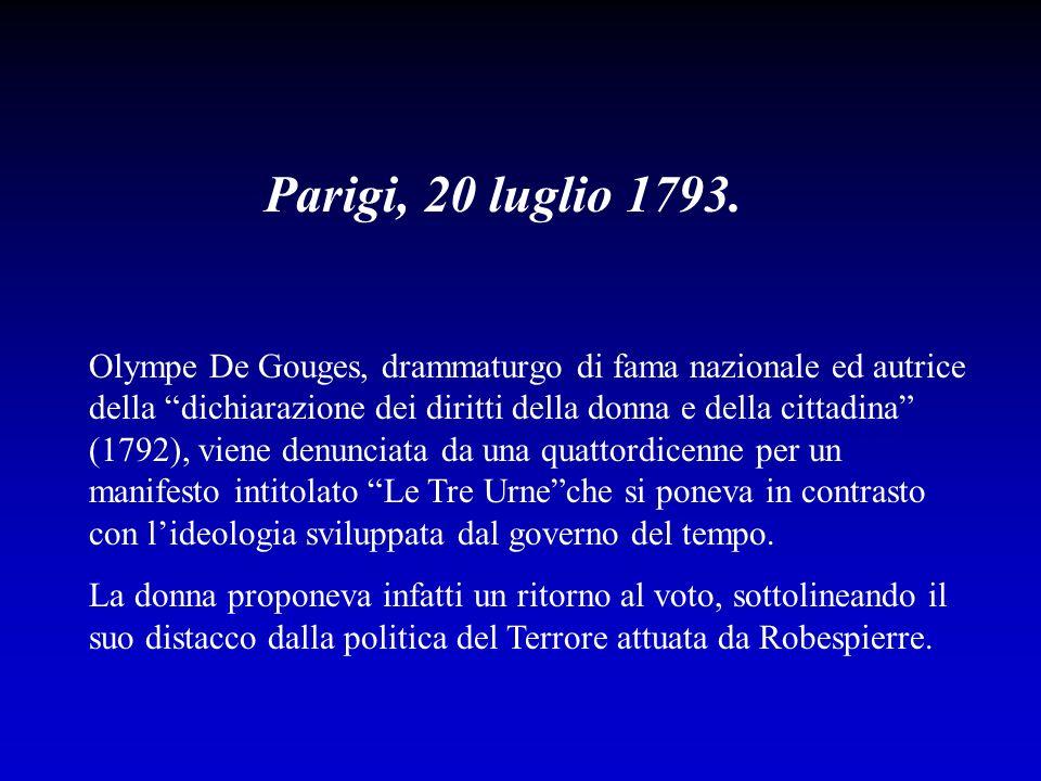 Parigi, 20 luglio 1793. Olympe De Gouges, drammaturgo di fama nazionale ed autrice della dichiarazione dei diritti della donna e della cittadina (1792