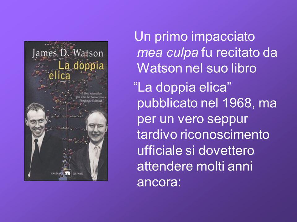 Un primo impacciato mea culpa fu recitato da Watson nel suo libro La doppia elica pubblicato nel 1968, ma per un vero seppur tardivo riconoscimento uf