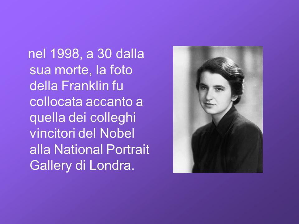 nel 1998, a 30 dalla sua morte, la foto della Franklin fu collocata accanto a quella dei colleghi vincitori del Nobel alla National Portrait Gallery d