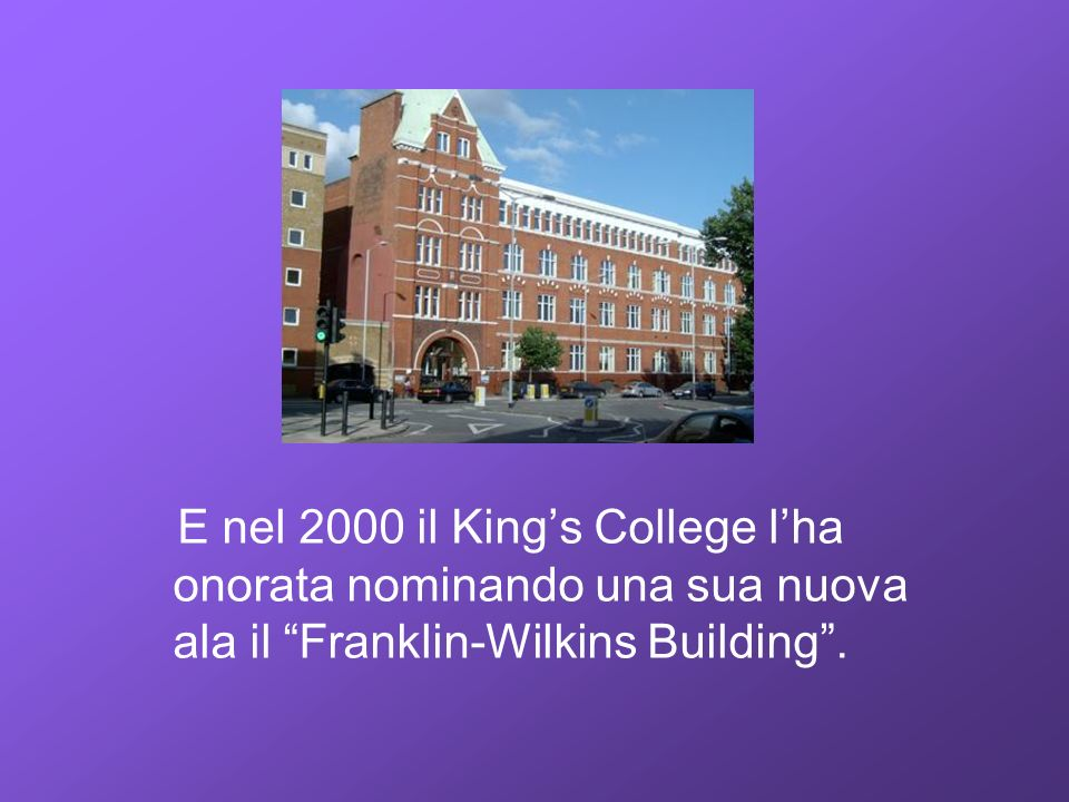 E nel 2000 il Kings College lha onorata nominando una sua nuova ala il Franklin-Wilkins Building.