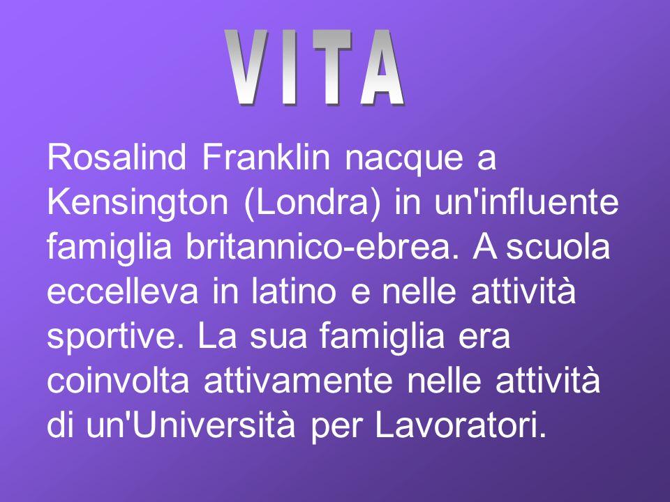 Rosalind Franklin nacque a Kensington (Londra) in un'influente famiglia britannico-ebrea. A scuola eccelleva in latino e nelle attività sportive. La s