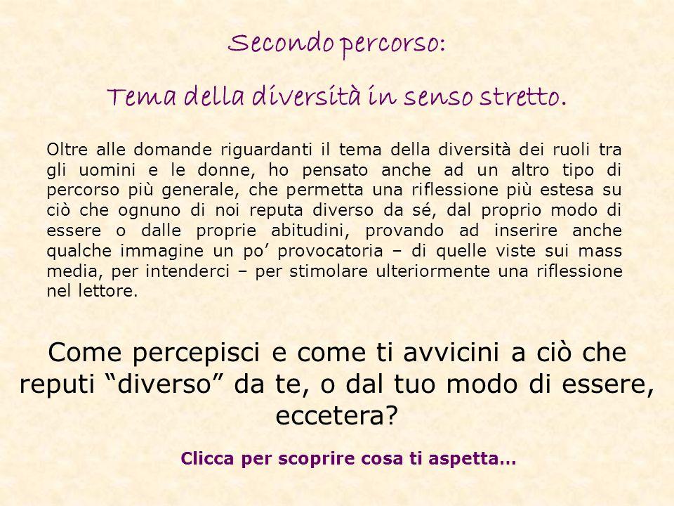 Secondo percorso: Tema della diversità in senso stretto. Oltre alle domande riguardanti il tema della diversità dei ruoli tra gli uomini e le donne, h
