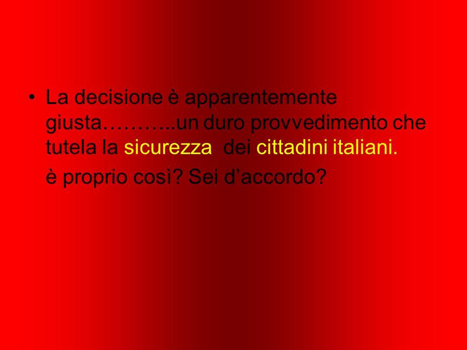 La decisione è apparentemente giusta………..un duro provvedimento che tutela la sicurezza dei cittadini italiani.