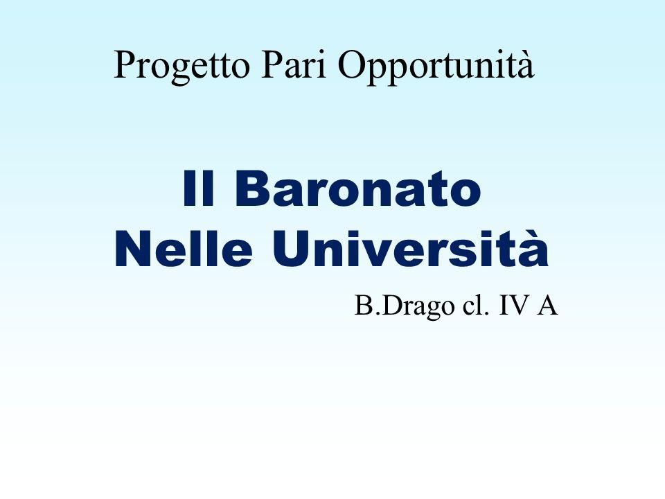 Progetto Pari Opportunità Il Baronato Nelle Università B.Drago cl. IV A
