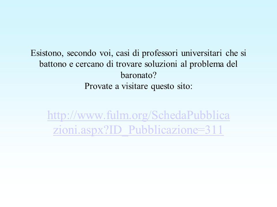 Esistono, secondo voi, casi di professori universitari che si battono e cercano di trovare soluzioni al problema del baronato.