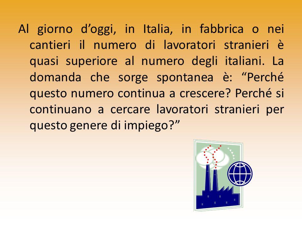Al giorno doggi, in Italia, in fabbrica o nei cantieri il numero di lavoratori stranieri è quasi superiore al numero degli italiani. La domanda che so