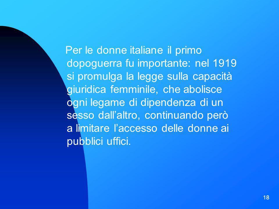 18 Per le donne italiane il primo dopoguerra fu importante: nel 1919 si promulga la legge sulla capacità giuridica femminile, che abolisce ogni legame