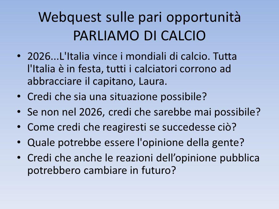 Webquest sulle pari opportunità PARLIAMO DI CALCIO 2026...L'Italia vince i mondiali di calcio. Tutta l'Italia è in festa, tutti i calciatori corrono a