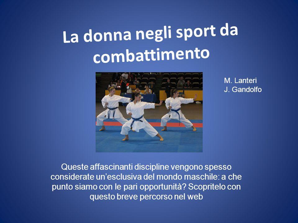 La donna negli sport da combattimento Queste affascinanti discipline vengono spesso considerate unesclusiva del mondo maschile: a che punto siamo con