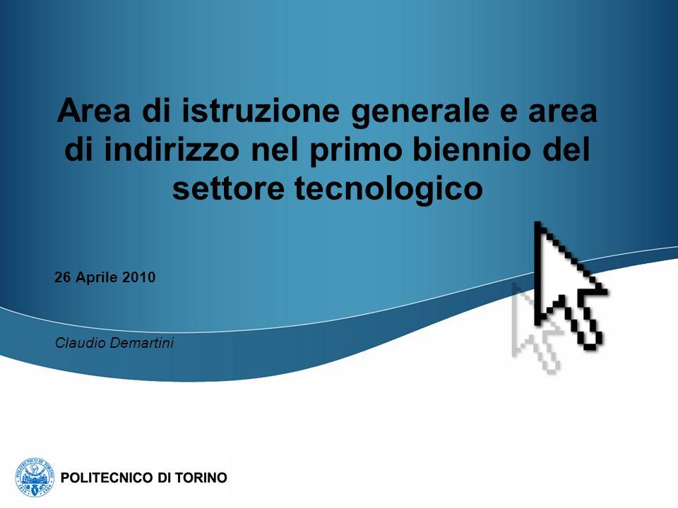 Area di istruzione generale e area di indirizzo nel primo biennio del settore tecnologico 26 Aprile 2010 Claudio Demartini