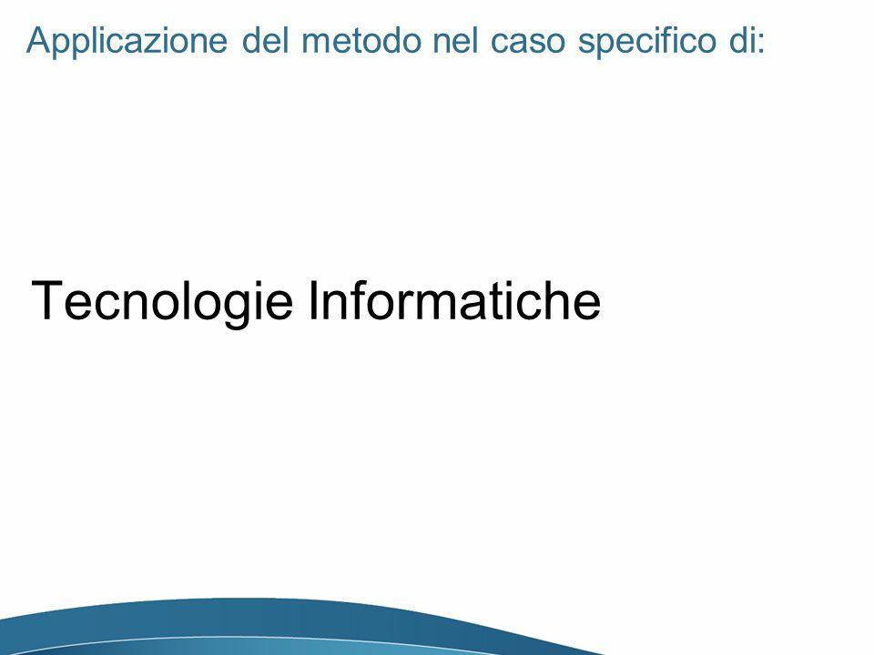 Applicazione del metodo nel caso specifico di: Tecnologie Informatiche