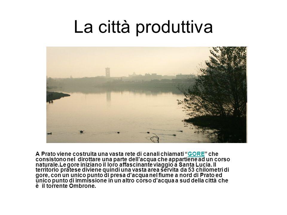 La città produttiva A Prato viene costruita una vasta rete di canali chiamati GORE che consistono nel dirottare una parte dellacqua che appartiene ad