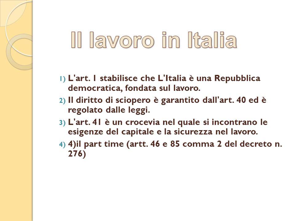 1) L art.1 stabilisce che L Italia è una Repubblica democratica, fondata sul lavoro.