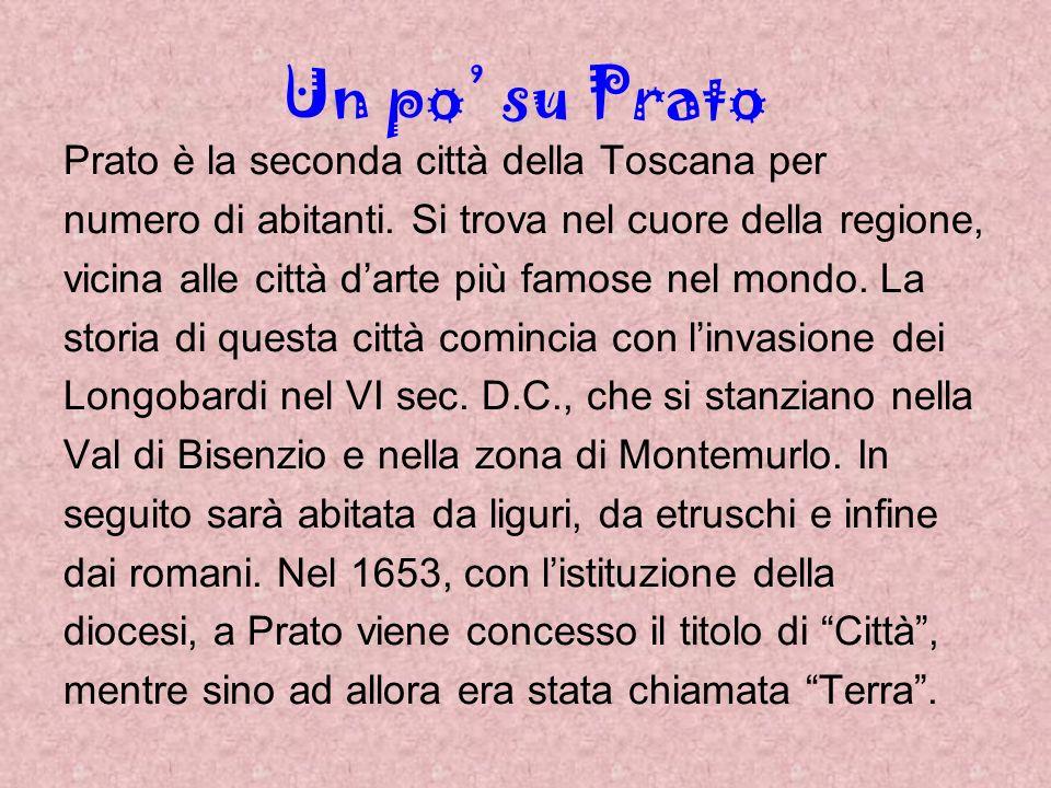 Un po su Prato Prato è la seconda città della Toscana per numero di abitanti. Si trova nel cuore della regione, vicina alle città darte più famose nel